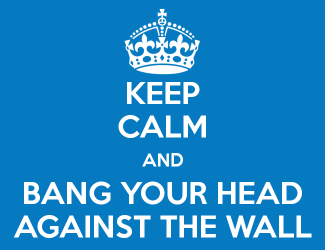 keep-calm-and-bang-your-head-against-the